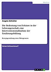 Die Bedeutung von Folsäure in der Schwangerschaft, eine Interventionsmaßnahme der Ernährungsbildung - eBook - Angela Schickler,