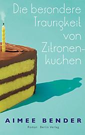 Die besondere Traurigkeit von Zitronenkuchen - eBook - Aimee Bender,