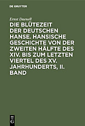 Die Blütezeit der deutschen Hanse. Hansische Geschichte von der zweiten Hälfte des XIV. bis zum letzten Viertel des XV. Jahrhunderts, II. Band - eBook - Ernst Daenell,