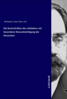 Die Buchschriften des mittlalters mit besonderer Beruecksichtigung der Deutschen