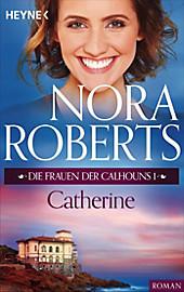 Die Calhoun-Serie: 1 Die Frauen der Calhouns 1. Catherine - eBook - Nora Roberts,