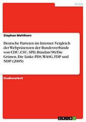 Die deutschen Parteien im Internet - Ein Vergleich der Webpräsenzen und Online-Angebote der Bundesverbände von CDU, CSU, SPD, Bündnis'90/Die... - Stephan Mehlhorn,