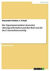 Die Eigentümerstruktur deutscher Aktiengesellschaften und ihre Relevanz für den Unternehmenserfolg - eBook - Alexander Freiherr v. Fritsch,