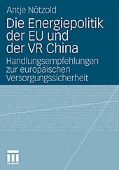 Die Energiepolitik der EU und der VR China. Antje Nötzold, - Buch - Antje Nötzold,