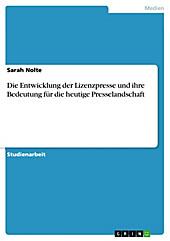 Die Entwicklung der Lizenzpresse und ihre Bedeutung für die heutige Presselandschaft - eBook - Sarah Nolte,