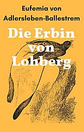 Die Erbin von Lohberg - eBook - Eufemia von Adlersleben-Ballestrem,