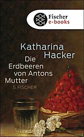 Die Erdbeeren von Antons Mutter - eBook - Katharina Hacker,