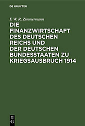 Die Finanzwirtschaft des Deutschen Reichs und der deutschen Bundesstaaten zu Kriegsausbruch 1914 - eBook - F. W. R. Zimmermann,