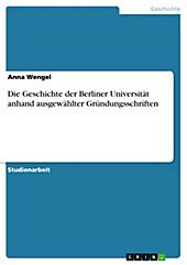 Die Geschichte der Berliner Universität anhand ausgewählter Gründungsschriften - eBook - Anna Wengel,