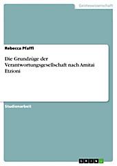Die Grundzüge der Verantwortungsgesellschaft nach Amitai Etzioni - eBook - Rebecca Pfaffl,