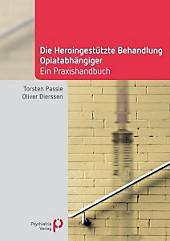 Die Heroingestützte Behandlung Opiatabhängiger. Torsten Passie, Oliver Dierssen, - Buch - Torsten Passie, Oliver Dierssen,