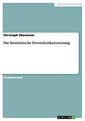 Die histrionische Persönlichkeitsstörung - eBook - Christoph Obermeier,