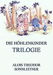 Die Höhlenkinder-Trilogie - eBook - Alois Theodor Sonnleitner,