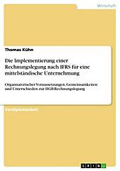 Die Implementierung einer Rechnungslegung nach IFRS für eine mittelständische Unternehmung - Aufarbeitung organisatorischer Voraussetzungen,... - Thomas Kühn,