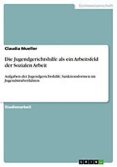 Die Jugendgerichtshilfe als ein Arbeitsfeld der Sozialen Arbeit - eBook - Claudia Mueller,