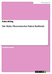 Die Mafia. Ökonomischer Faktor Rußlands - eBook - Falko Wittig,