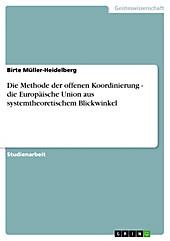 Die Methode der offenen Koordinierung - die Europäische Union aus systemtheoretischem Blickwinkel - eBook - Birte Müller-Heidelberg,