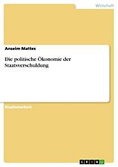 Die politische Ökonomie der Staatsverschuldung - eBook - Anselm Mattes,