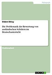Die Problematik der Bewertung von ausländischen Schülern im Deutschunterricht - eBook - Didem Oktay,