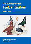 Die süddeutschen Farbentauben. Wilhelm Bauer, - Buch - Wilhelm Bauer,