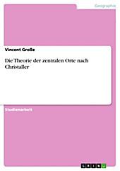 Die Theorie der zentralen Orte nach Christaller - eBook - Vincent Große,
