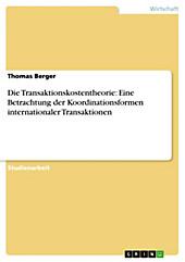 Die Transaktionskostentheorie: Eine Betrachtung der Koordinationsformen internationaler Transaktionen - eBook - Thomas Berger,