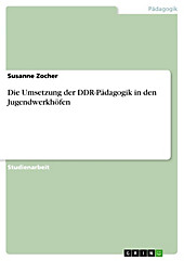 Die Umsetzung der DDR-Pädagogik in den Jugendwerkhöfen - eBook - Susanne Zocher,