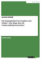 Die Vergänglichkeit bei Gryphius und Schiller - Eine Klage über die Unabwendbarkeit des Todes? - eBook - Annette Schießl,