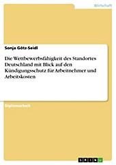 Die Wettbewerbsfähigkeit des Standortes Deutschland mit Blick auf den Kündigungsschutz für Arbeitnehmer und Arbeitskosten - eBook - Sonja Götz-Seidl,
