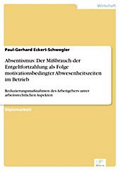 Diplom.de: Absentismus: Der Mißbrauch der Entgeltfortzahlung als Folge motivationsbedingter Abwesenheitszeiten im Betrieb - eBook - Paul-Gerhard Eckert-Schwegler,