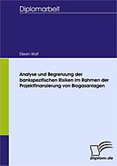 Diplom.de: Analyse und Begrenzung der bankspezifischen Risiken im Rahmen der Projektfinanzierung von Biogasanlagen - eBook - Eileen Wolf,