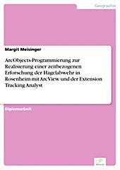 Diplom.de: ArcObjects-Programmierung zur Realisierung einer zeitbezogenen Erforschung der Hagelabwehr in Rosenheim mit ArcView und der Extension... - Margit Meisinger,