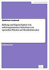 Diplom.de: Bildung und Eigenschaften von selbstorganisierten Schichten von speziellen Thiolen auf Metallelektroden - eBook - Abdellaziz Laaboudi,
