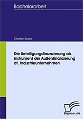 Diplom.de: Die Beteiligungsfinanzierung als Instrument der Außenfinanzierung dt. Industrieunternehmen - eBook - Christian Bauer,