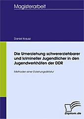Diplom.de: Die Umerziehung schwererziehbarer und krimineller Jugendlicher in den Jugendwerkhöfen der DDR - eBook - Daniel Krausz,