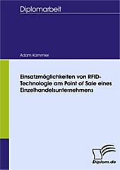 Diplom.de: Einsatzmöglichkeiten von RFID-Technologie am Point of Sale eines Einzelhandelsunternehmens - eBook - Adam Kammler,