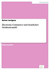 Diplom.de: Electronic Commerce und räumlicher Strukturwandel - eBook - Rainer Jentgens,