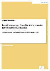 Diplom.de: Entwicklung einer Franchisekonzeption im Lebensmitteleinzelhandel - eBook - Dieter Mankel,