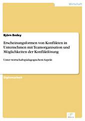 Diplom.de: Erscheinungsformen von Konflikten in Unternehmen mit Teamorganisation und Möglichkeiten der Konfliktlösung - eBook - Björn Bedey,