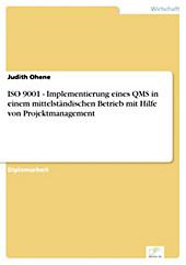 Diplom.de: ISO 9001 - Implementierung eines QMS in einem mittelständischen Betrieb mit Hilfe von Projektmanagement - eBook - Judith Ohene,