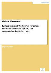 Diplom.de: Konzeption und Workflows für einen virtuellen Marktplatz (ENX) des automobilen Textil-Interiors - eBook - Violetta Wiedemann,