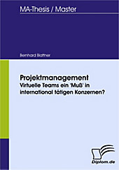 Diplom.de: Projektmanagement - Virtuelle Teams ein 'Muß' in international tätigen Konzernen? - eBook - Bernhard Blattner,