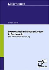 Diplom.de: Soziale Arbeit mit Straßenkindern in Guatemala - eBook - Carolin Zobel,