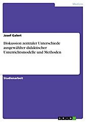 Diskussion zentraler Unterschiede ausgewählter didaktischer Unterrichtsmodelle und Methoden - eBook - Josef Galert,