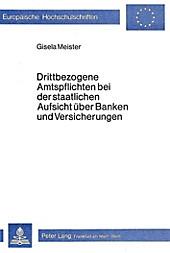 Drittbezogene Amtspflichten bei der staatlichen Aufsicht über Banken und Versicherungen. Gisela Meister, - Buch - Gisela Meister,