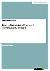 Drogenabhängigkeit  - Ursachen / Auswirkungen / Therapie - eBook - Christian Ladda,
