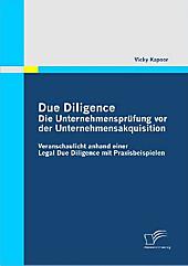 Due Diligence - Die Unternehmensprüfung vor der Unternehmensakquisition. Vicky Kapoor, - Buch - Vicky Kapoor,