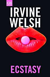 Ecstasy. Irvine Welsh, - Buch - Irvine Welsh,