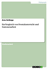 Ein Vergleich von Frontalunterricht und Stationenarbeit - eBook - Arzu Getboga,
