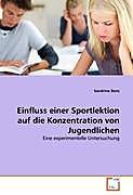 Einfluss einer Sportlektion auf die Konzentration von Jugendlichen. Sandrine Benz, - Buch - Sandrine Benz,
